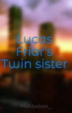 Lucas Friar's Twin sister by Maddyolson__