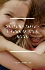 Sister Love - Unbreakable bond (Completed)  द्वारा Thedreamer_Ak