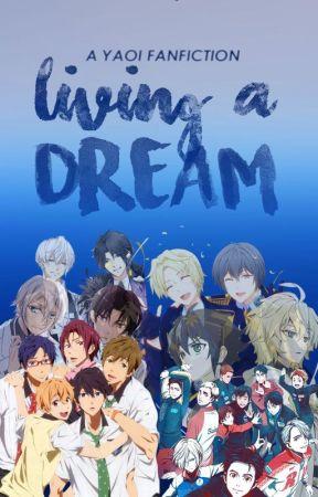 Living A Dream || Yaoi Oneshots - Anime by WanderlustGoddess