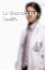 La discussion de famille by Chroniqueuse_watib