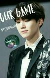 Our Game || Min Yoongi cover