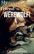 My Childhood Friend Is A Werewolf! ||Complete|| by CdogStories13