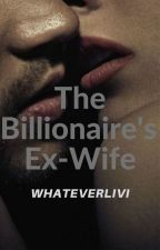 The Billionaire's Ex-Wife (Rewriting) by whateverlivi