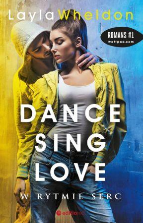 W KSIĘGARNIACH Dance, Sing, Love.  W rytmie serc by LaylaWheldon