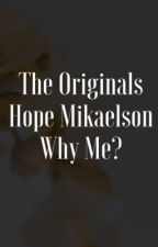 The Originals Hope Mikaelson Why Me? by TheGracefulScarlet