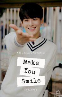Make you Smile (A Cha Eunwoo Fanfiction) cover