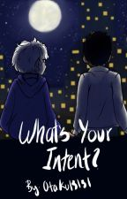What's Your Intent? by Otaku13131