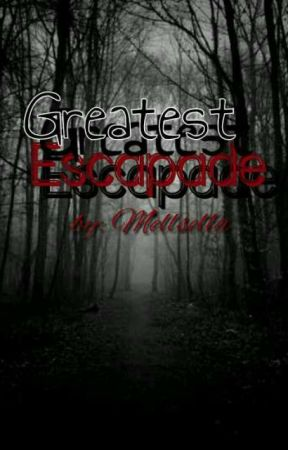 Greatest Escapade by Mellsella