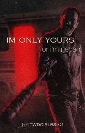 I'm only yours or I'm negan by twdgirlbs20