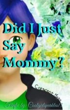 Did I just say Mommy? (Miraculous Ladybug Time Travel fic) by CoolGirlSparkles13