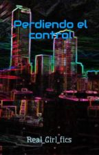 Perdiendo el control by Real_Girl_fics