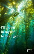 I'll drown in myself before I get to you by takemetothetrees_