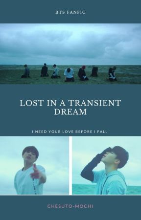Lost in a Transient Dream || BTS fanfic by chesuto_mochi