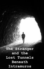 THE STRANGER   and the  LOST TUNNELS  BENEATH INTRAMUROS by idanwrites