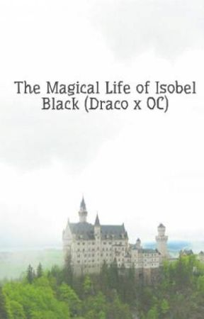 The Magical Life of Isobel Black (Draco x OC) by Lil_Miss_Bibliophile