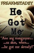 He Got Me (Got Me Series) by freakmetadzy
