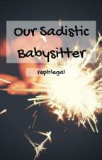 Our Sadistic Babysitter (bxbxM) by reptilegal