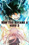 How You Became A Hero 3 ~ MHA (Midoriya Izuku X Reader) cover