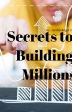 Secrets To Building Millions by jeniferangeljoy