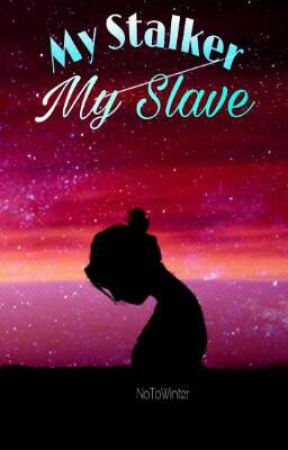 My Stalker, My Slave [COMPLETED] (Editing...) by NoToWinter