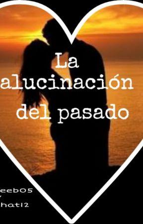"""""""La alucinación del pasado"""" by LunaChat12"""