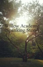 Willow Academy (Spanking Story) by WillowXWriters