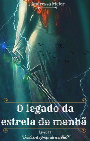 O Legado da Estrela da Manhã- Livro Dois by AndressaMeier