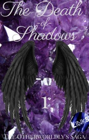 The Death Of Shadows |The Otherworldly's Saga| by Destiny_of_the_Soul