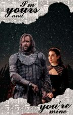 I'm Yours and You're Mine ♞ [Sandor Clegane] by cinapple