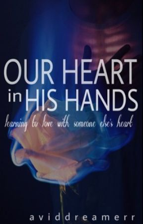 Our Heart in His Hands by aviddreamerr
