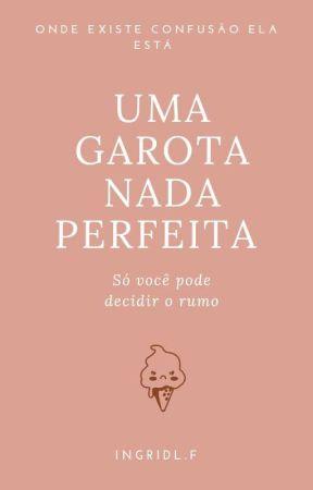 Uma Garota nada Perfeita by ingridleticia