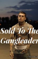 Sold To The Gangleader by lailaslaitini