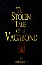 The Stolen Tales of a Vagabond by SlingShut