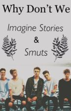 Why Don't We Imagine Story/Imagines/Smuts by ImaginesForDays