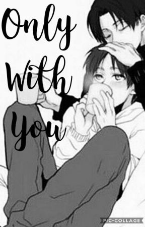 Only With You *~Ereri/Riren~* {CoMpLeTa}  by KiaraJaeger
