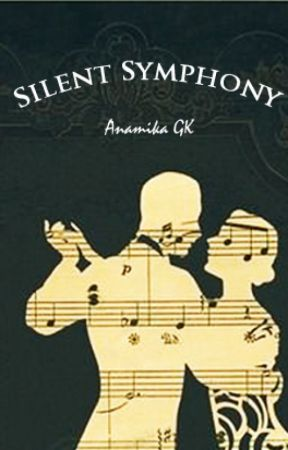 Silent Symphony (Complete) by AnamikaGK