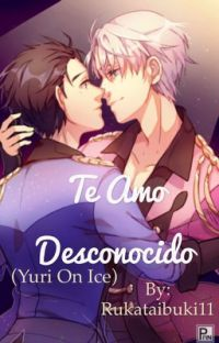 Te Amo Desconocido (YuriOnIce)(Viktuuri) cover
