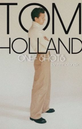 Tom Holland One-Shots by mmhollandx