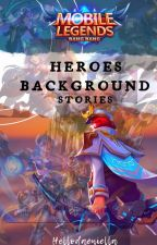 MOBILE LEGENDS: Heroes background stories by hellodaeniella
