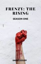 FRENZY: The Rising ✔ by dauntlessj09