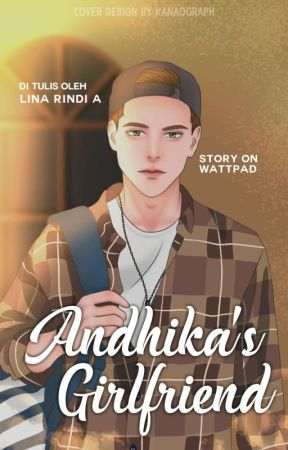 Andhika's Girlfriend [Completed]  by linarindia
