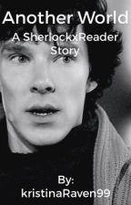 Another World | SherlockxReader Fanfic by kristinaRaven99
