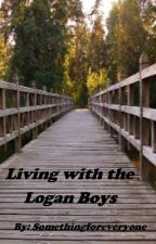 Living with the Logan Boys (EDITING) by somethingforeveryone