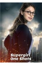 Supergirl One Shots by InLoveWithHer16