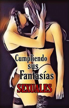 Cumpliendo sus Fantasías Sexuales by iFhers19