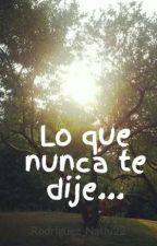 Lo que nunca te dije... by Rodriguez_Nathi22