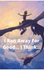 I ran away for good... I think... by Mikki1233