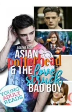 Asian Potterhead and the Lovestruck Bad Boy by agatharoza