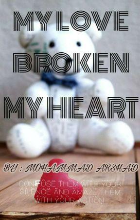 MY LOVE BROKEN MY HEART 💔 by zayn_007
