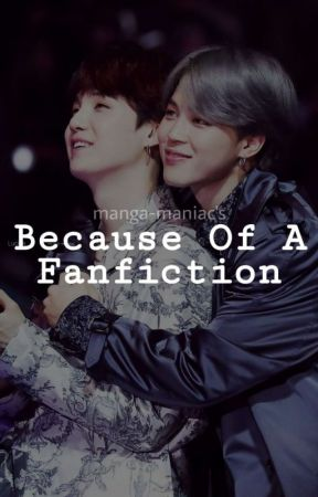 Because of a Fanfiction | m.y.g X p.j.m (Yoonmin) by Manga-Maniac